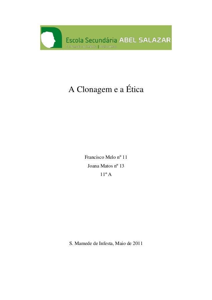 A Clonagem e a Ética       Francisco Melo nº 11        Joana Matos nº 13              11º AS. Mamede de Infesta, Maio de 2...