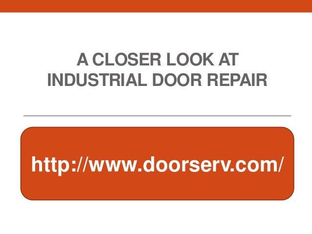 A CLOSER LOOK AT INDUSTRIAL DOOR REPAIRhttp://www.doorserv.com/