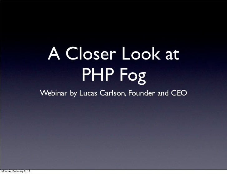 A Closer Look at                               PHP Fog                         Webinar by Lucas Carlson, Founder and CEOMo...