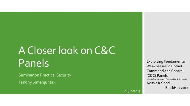ACloser look onC&C Panels Seminar on Practical Security Tandhy Simanjuntak Exploiting Fundamental Weaknesses in Botnet Com...