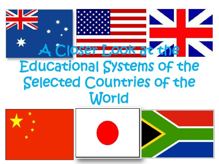 A Closer Look at theEducational Systems of theSelected Countries of the         World