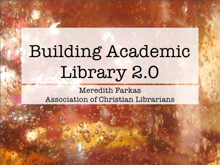 Building Academic    Library 2.0           Meredith Farkas  Association of Christian Librarians