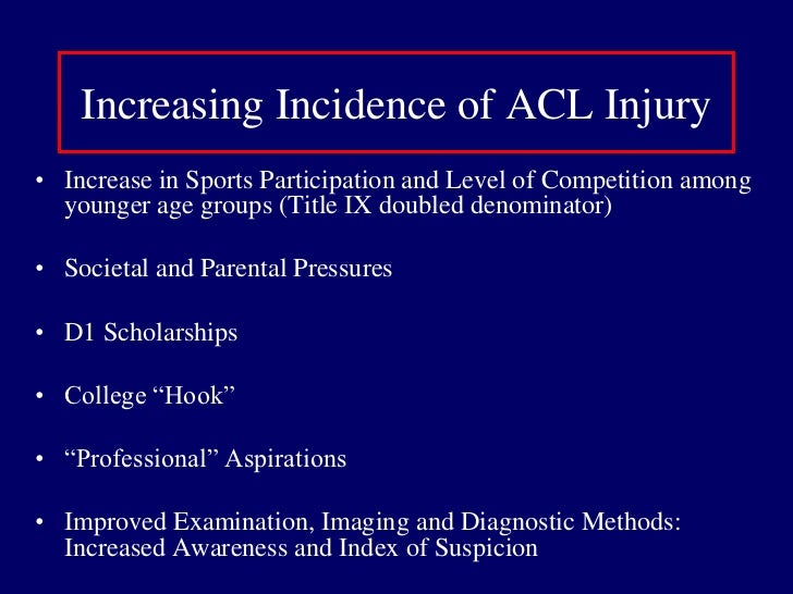 Increasing Incidence of ACL Injury<br />Increase in Sports Participation and Level of Competition among younger age groups...