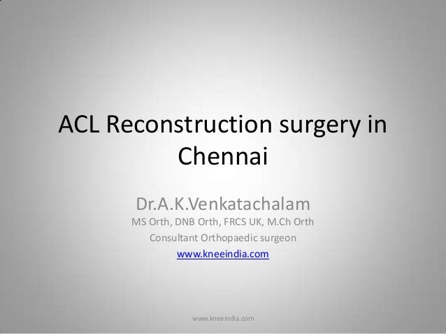 ACL Reconstruction surgery in         Chennai      Dr.A.K.Venkatachalam      MS Orth, DNB Orth, FRCS UK, M.Ch Orth        ...