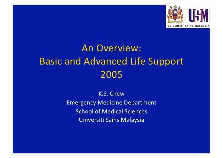 AnOverview: BasicandAdvancedLifeSupport              2005                K.S.Chew      EmergencyMedicineDepart...