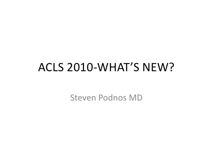 ACLS 2010-WHAT'S NEW?    Steven Podnos MD