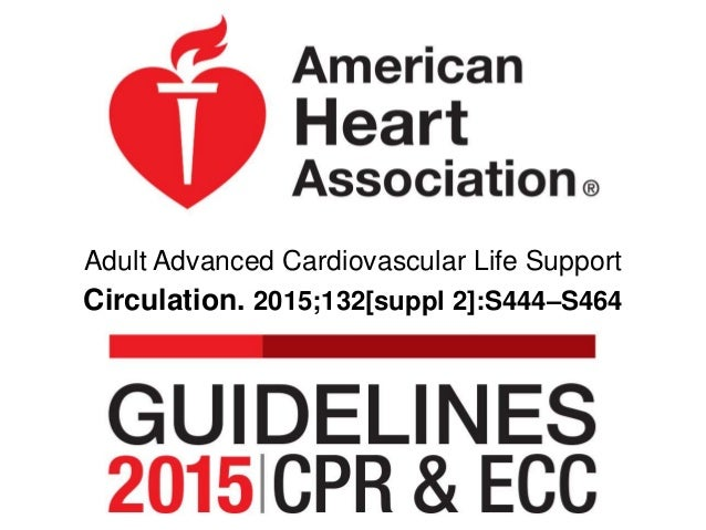 Adult Advanced Cardiovascular Life Support Circulation. 2015;132[suppl 2]:S444–S464