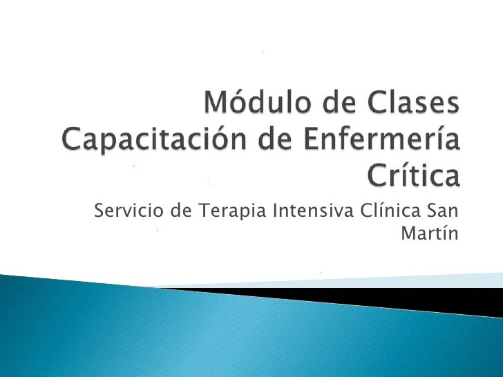 Módulo de Clases Capacitación de Enfermería Crítica<br />Servicio de Terapia Intensiva Clínica San Martín<br />
