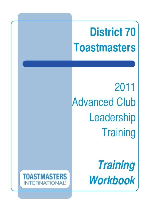 District 70 Toastmasters 2011 Advanced Club Leadership Training Training Workbook