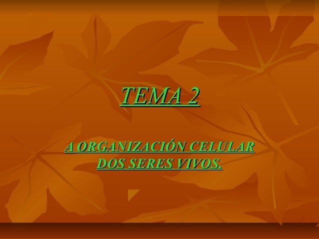TEMA 2 A ORGANIZACIÓN CELULAR DOS SERES VIVOS.