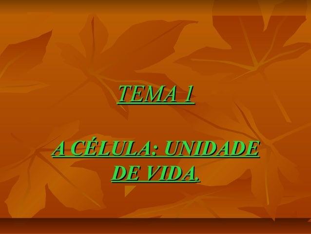 TEMA 1 A CÉLULA: UNIDADE DE VIDA.