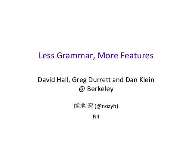 Less  Grammar,  More  Features David  Hall,  Greg  Durre6  and  Dan  Klein @  Berkeley 能地  宏  (@no...