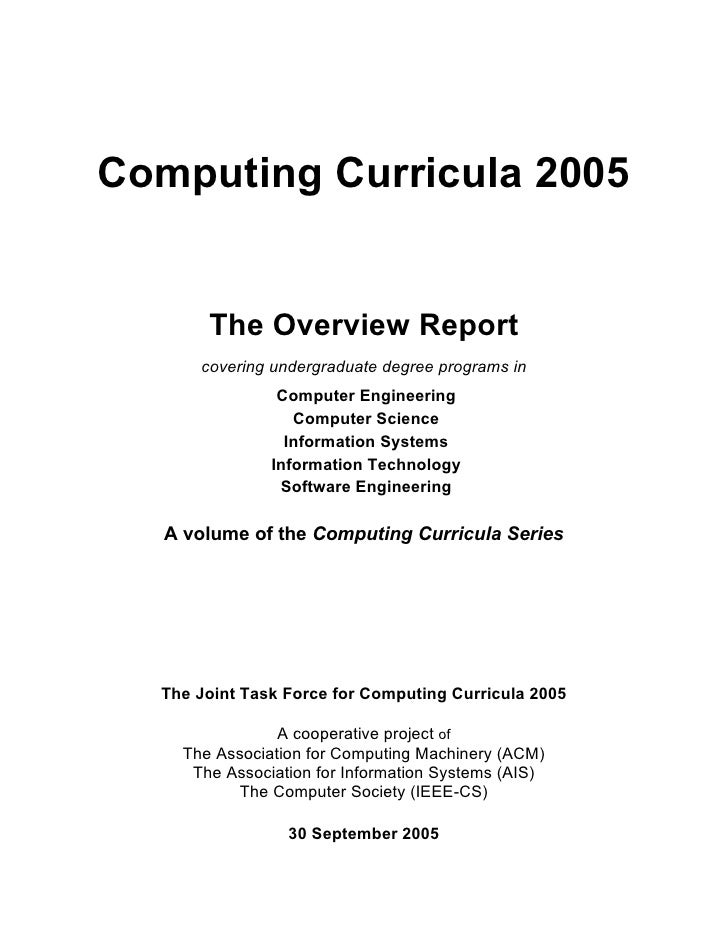 Computing Curricula 2005          The Overview Report       covering undergraduate degree programs in                 Comp...
