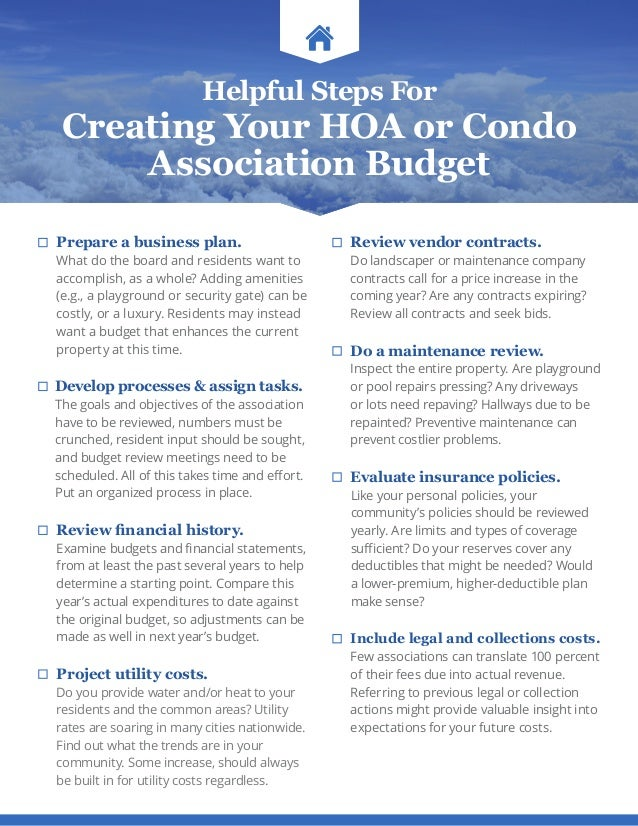 Helpful Steps For Creating Your HOA or Condo Association Budget Prepare a business plan. What do the board and residents w...