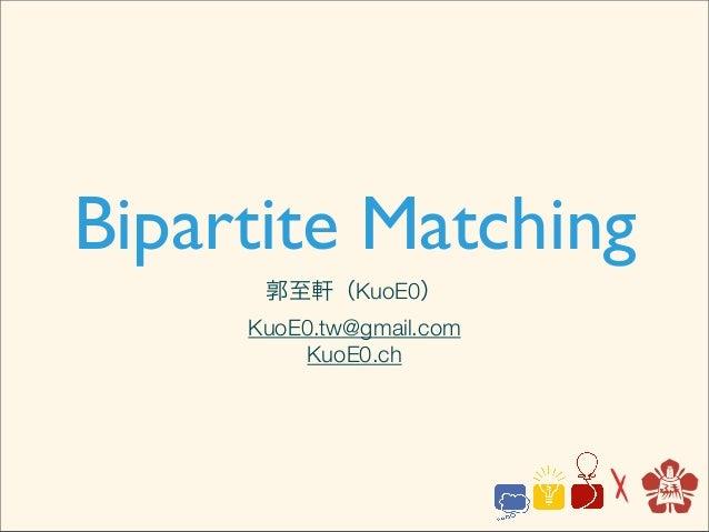 Bipartite Matching      郭至軒(KuoE0)     KuoE0.tw@gmail.com          KuoE0.ch