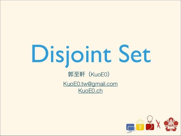 Disjoint Set    郭至軒(KuoE0)   KuoE0.tw@gmail.com        KuoE0.ch