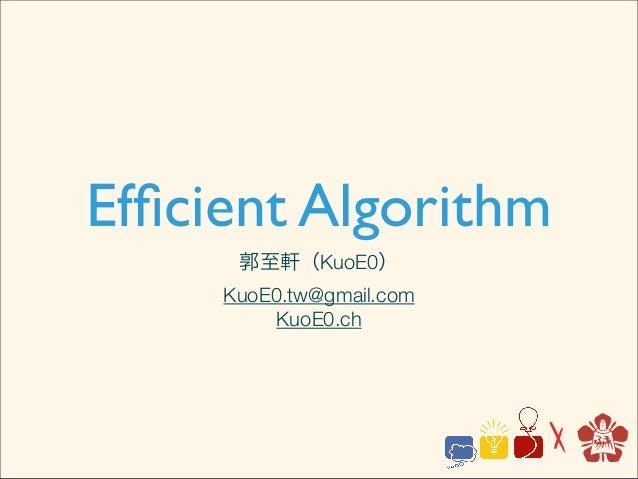 Efficient Algorithm      郭至軒(KuoE0)     KuoE0.tw@gmail.com          KuoE0.ch