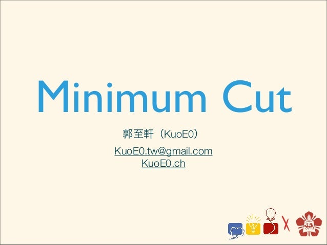 Minimum Cut    郭至軒(KuoE0)   KuoE0.tw@gmail.com        KuoE0.ch