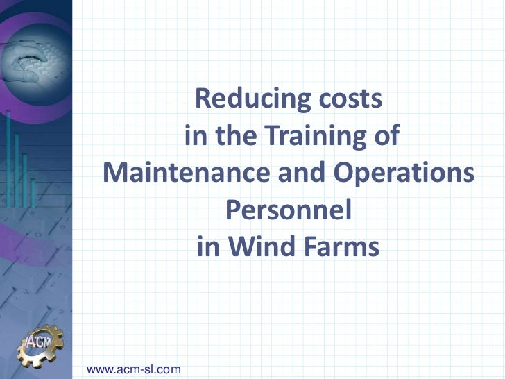 Reducing costs       in the Training of  Maintenance and Operations           Personnel        in Wind Farmswww.acm-sl.com