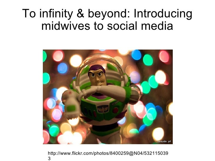 To infinity & beyond: Introducing midwives to social media http://www.flickr.com/photos/8400259@N04/5321150393