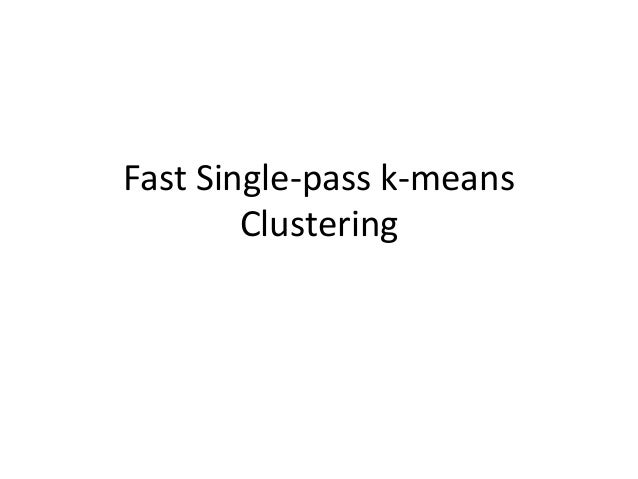 Fast Single-pass k-means Clustering