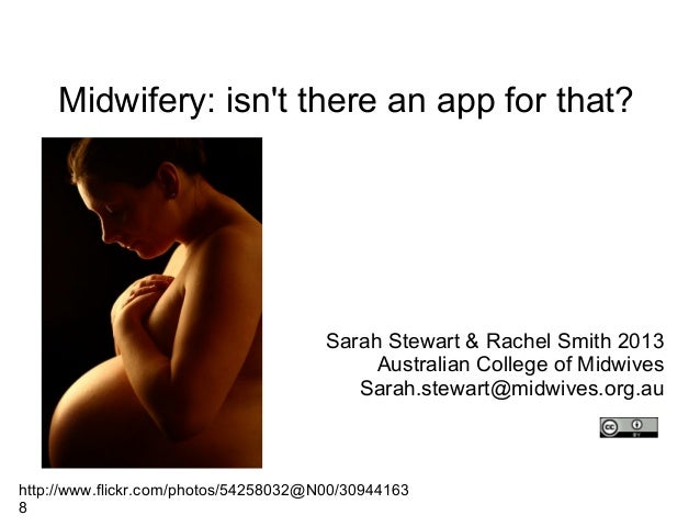 Midwifery: isn't there an app for that? Sarah Stewart & Rachel Smith 2013 Australian College of Midwives Sarah.stewart@mid...