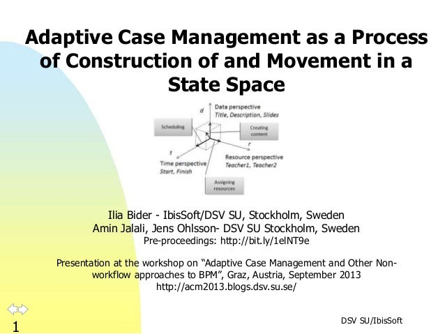 DSV SU/IbisSoft 1 Adaptive Case Management as a Process of Construction of and Movement in a State Space Ilia Bider - Ibis...