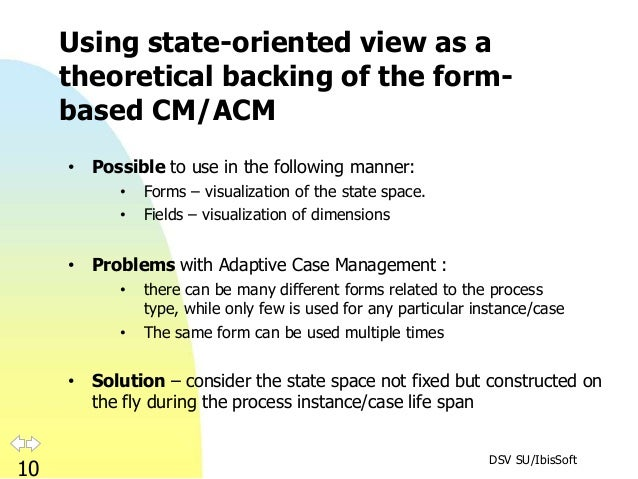 DSV SU/IbisSoft 10 Using state-oriented view as a theoretical backing of the form- based CM/ACM • Possible to use in the f...