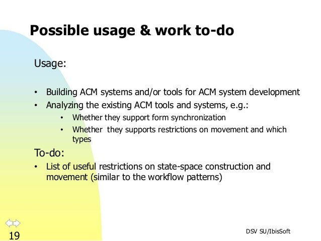 DSV SU/IbisSoft 19 Possible usage & work to-do Usage: • Building ACM systems and/or tools for ACM system development • Ana...