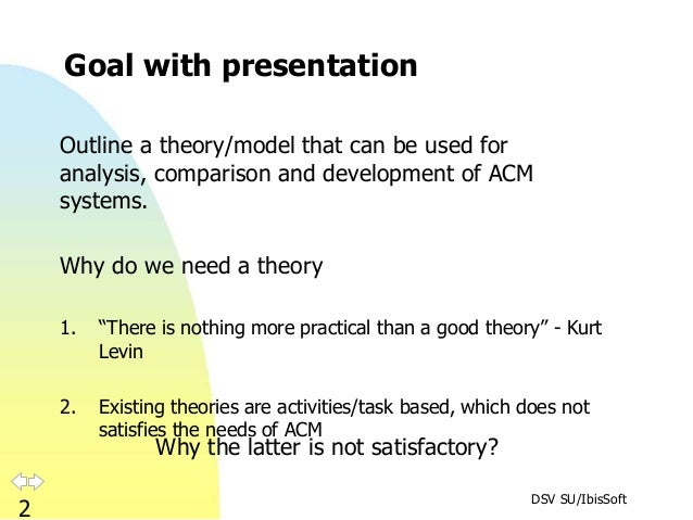 DSV SU/IbisSoft 2 Goal with presentation Outline a theory/model that can be used for analysis, comparison and development ...