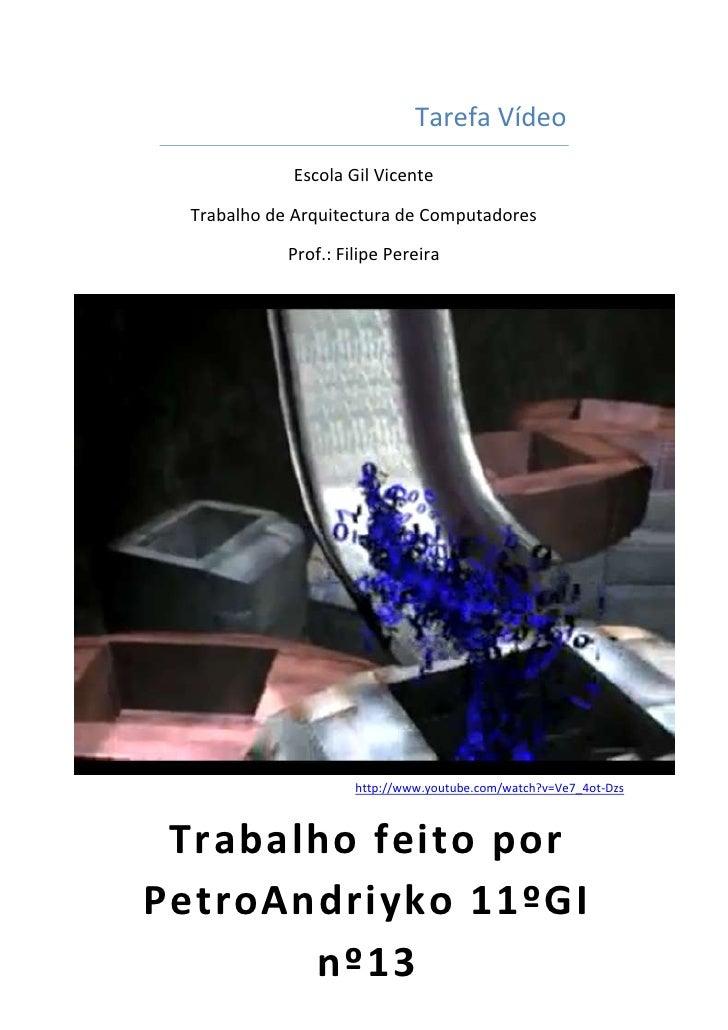Tarefa Vídeo             Escola Gil Vicente  Trabalho de Arquitectura de Computadores             Prof.: Filipe Pereira   ...