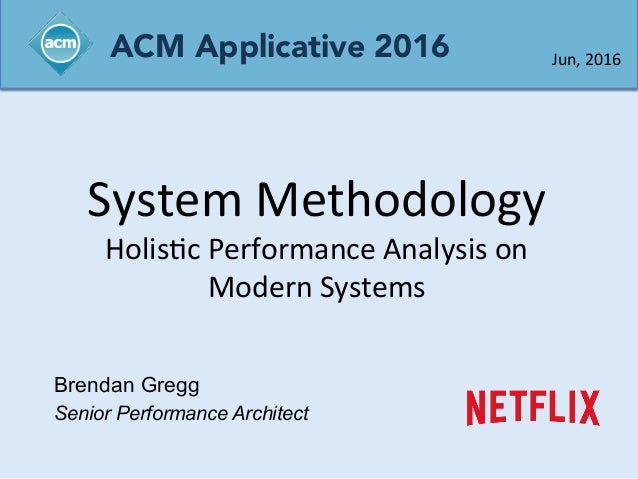 System	   Methodology	    Holis0c	   Performance	   Analysis	   on	    Modern	   Systems	    Brendan Gregg Senior Performa...