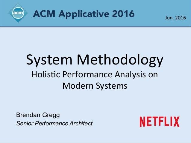 System  Methodology   Holis0c  Performance  Analysis  on   Modern  Systems   Brendan Gregg Senior Performa...