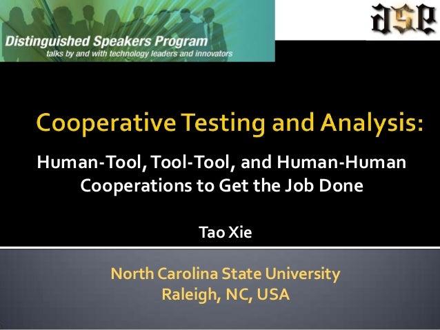 Human-Tool, Tool-Tool, and Human-Human   Cooperations to Get the Job Done                  Tao Xie       North Carolina St...