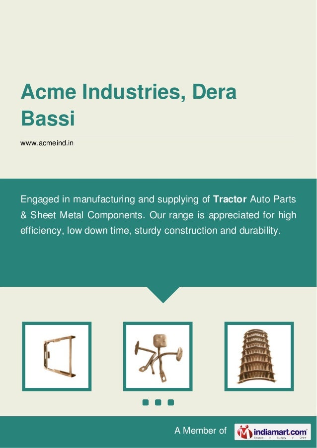 A Member of Acme Industries, Dera Bassi www.acmeind.in Engaged in manufacturing and supplying of Tractor Auto Parts & Shee...