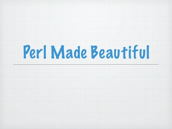 Perl Made Beautiful