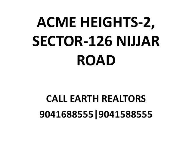 ACME HEIGHTS-2, SECTOR-126 NIJJAR ROAD CALL EARTH REALTORS 9041688555|9041588555