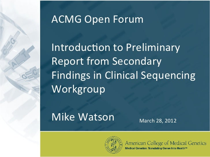 ACMG Open Forum  Introduc3on to Preliminary Report from Secondary Findings in Clinical Sequencin...