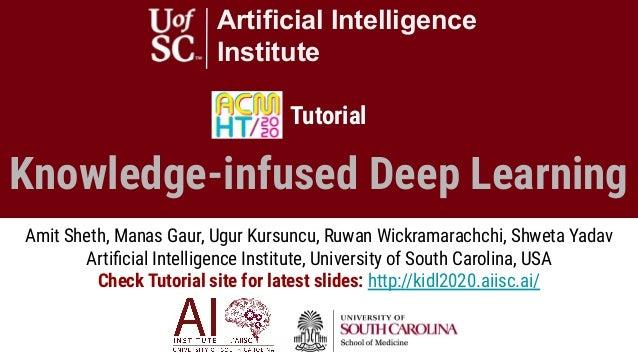 Knowledge-infused Deep Learning Artificial Intelligence Institute Tutorial Amit Sheth, Manas Gaur, Ugur Kursuncu, Ruwan Wi...