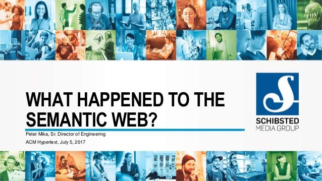 WHAT HAPPENED TO THE SEMANTIC WEB?Peter Mika, Sr. Director of Engineering ACM Hypertext, July 5, 2017