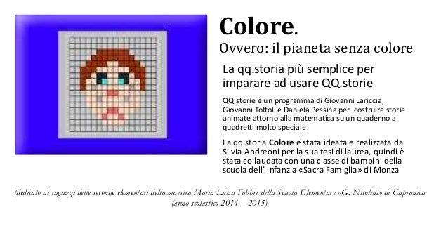 Colore. Ovvero: il pianeta senza colore QQ.storie è un programma di Giovanni Lariccia, Giovanni Toffoli e Daniela Pessina ...