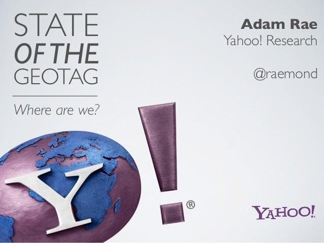 STATE              Adam Rae                Yahoo! ResearchOF THEGEOTAG              @raemondWhere are we?
