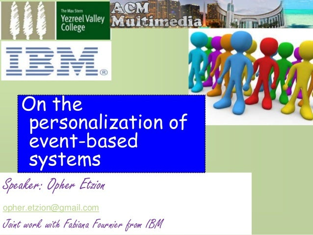 On the  personalization of  event-based  systems  Speaker: Opher Etzion  opher.etzion@gmail.com  Joint work with Fabiana F...