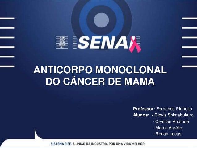 Professor: Fernando Pinheiro Alunos: - Clóvis Shimabukuro - Crystian Andrade - Marco Aurélio - Renan Lucas ANTICORPO MONOC...