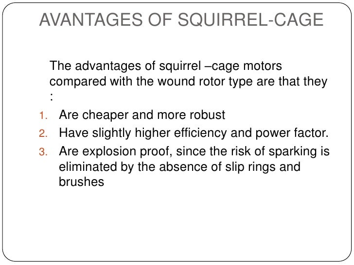 AVANTAGES OF SQUIRREL-CAGE <br />The advantages of squirrel –cage motors compared with the wound rotor type are that they...