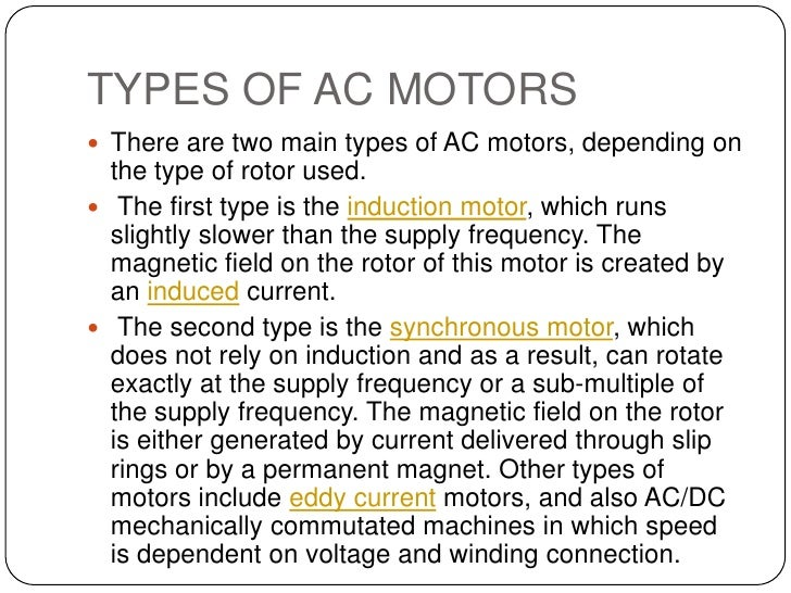 TYPES OF AC MOTORS<br />There are two main types of AC motors, depending on the type of rotor used.<br /> The first type i...