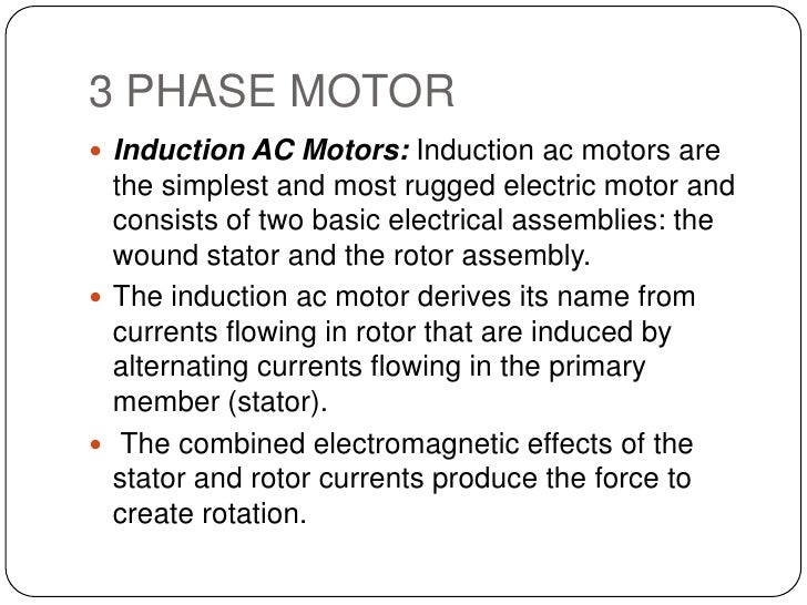 3 PHASE MOTOR<br />Induction AC Motors: Induction ac motors are the simplest and most rugged electric motor and consists o...