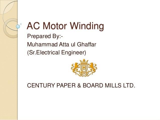 AC Motor WindingPrepared By:-Muhammad Atta ul Ghaffar(Sr.Electrical Engineer)CENTURY PAPER & BOARD MILLS LTD.