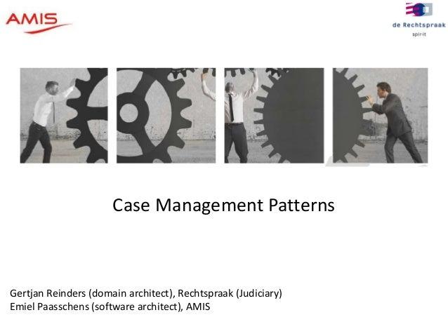 2  Case Management Patterns  Gertjan Reinders (domain architect), Rechtspraak (Judiciary)  Emiel Paasschens (software arch...