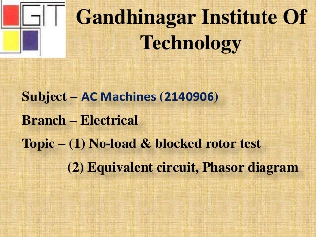 No load blocked rotor test equivalent circuit phasor diagram gandhinagar institute of technology subject ac machines 2140906 branch electrical topic ccuart Image collections
